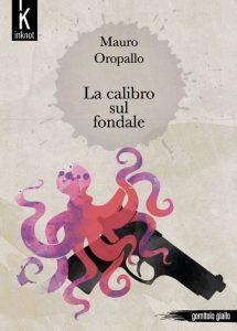 Copertina-Cartacea-Mauro-Oropallo---La-calibro-sul-fondale-ISBN